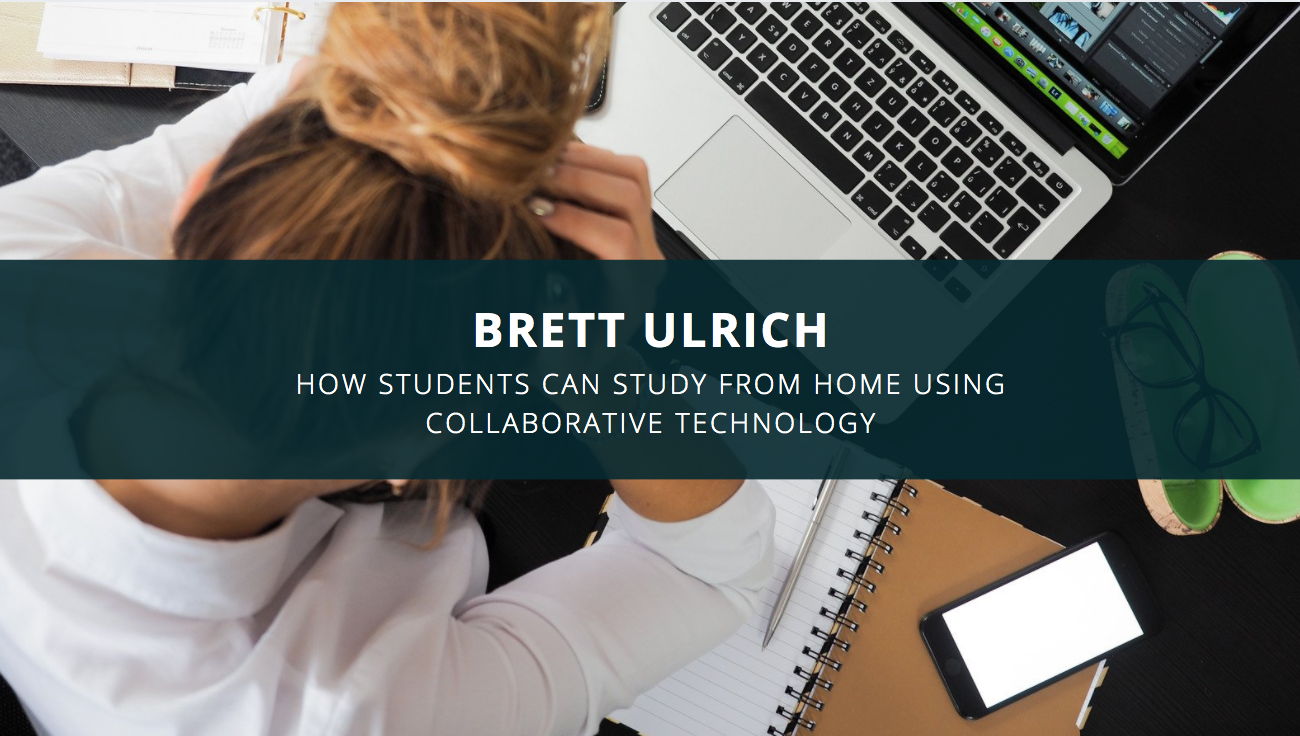 How Students Can Study from Home Using Collaborative Technology, Explains Brett Ulrich